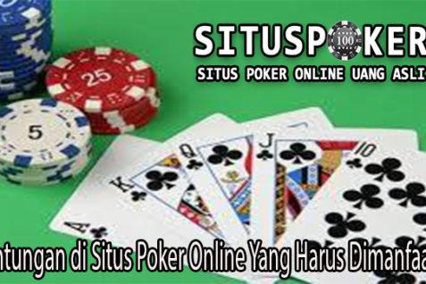 Keuntungan di Situs Poker Online Yang Harus Dimanfaatkan