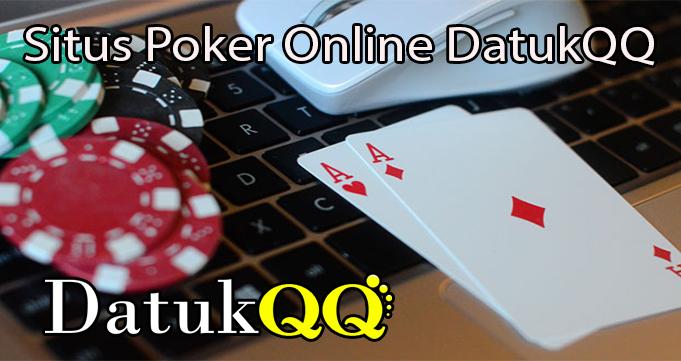 Inilah Untungnya Main di Situs Poker Online DatukQQ